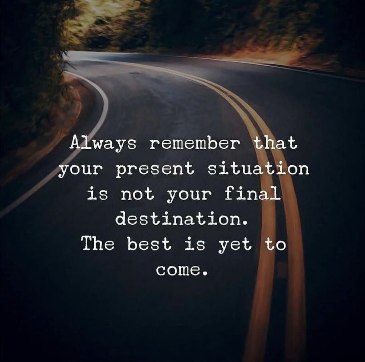 [Image] Always remember that your present situation is not your final destination. The best is yet to come.