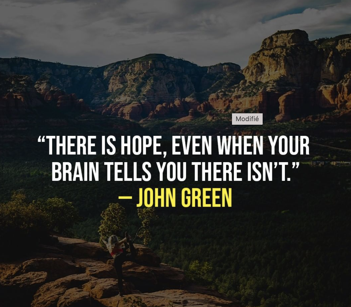 [Image] There is hope, even when your brain tells you there isn't.