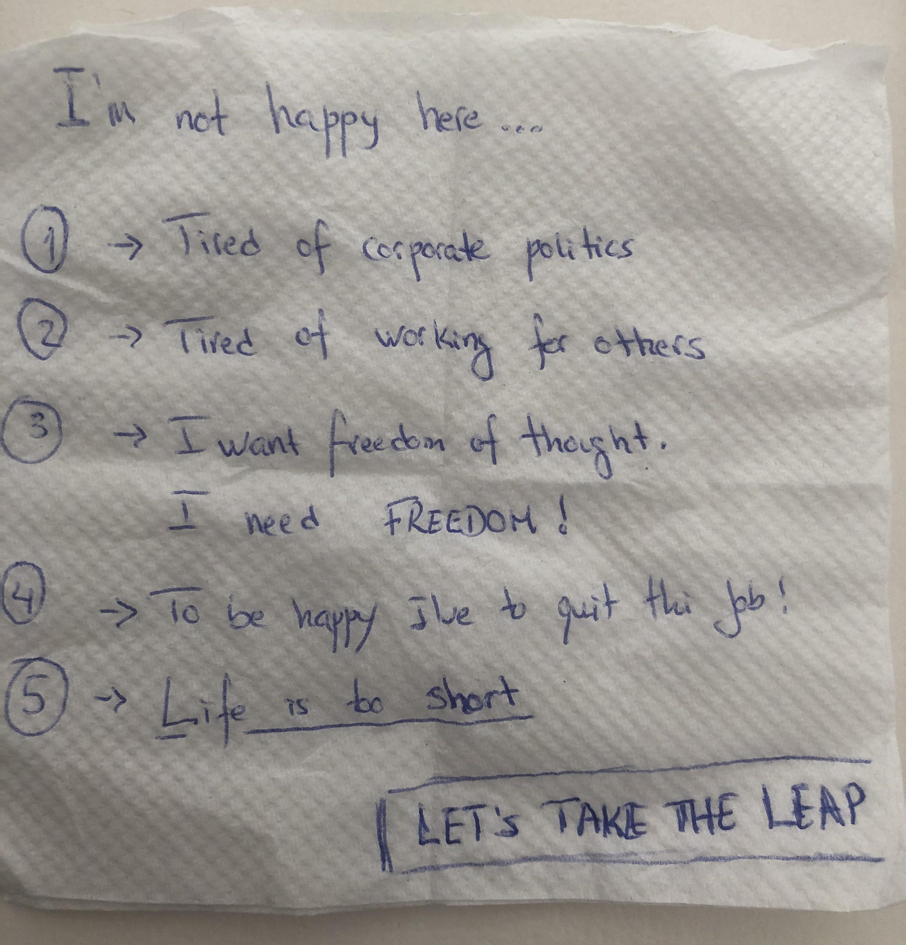 [Image] Take the leap. A note I've scribbled to myself during my last week at my corporate job. It was 2 years ago (I keep it as a reminder that it's possible to take the leap).
