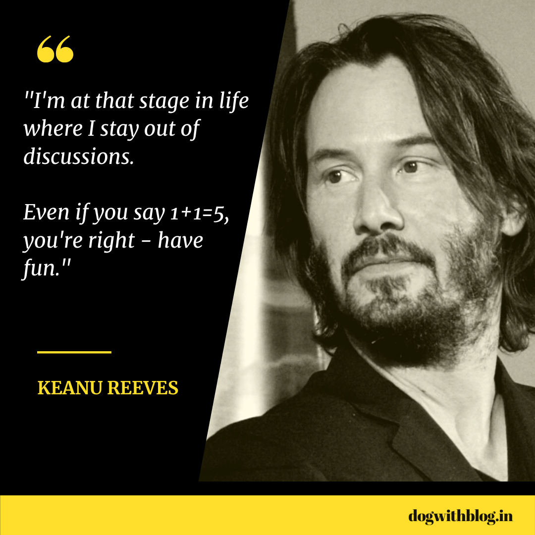 """I'm at that stage in life where I stay out of discussions. Even if you say 1+1=5, you're right – have fun."" – Keanu Reeves [1080*1080]"