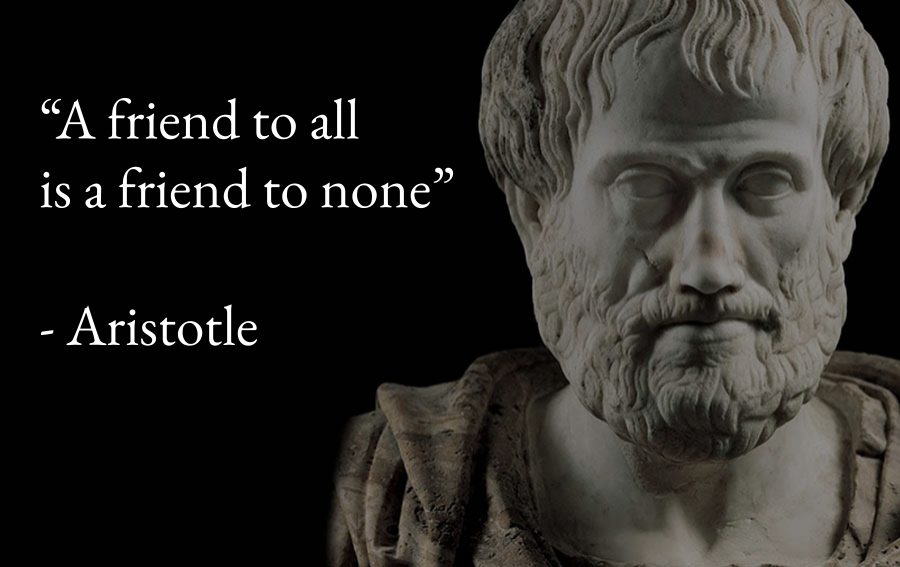 """A friend to all is a friend to none"" – Aristotle [900 x 567]"