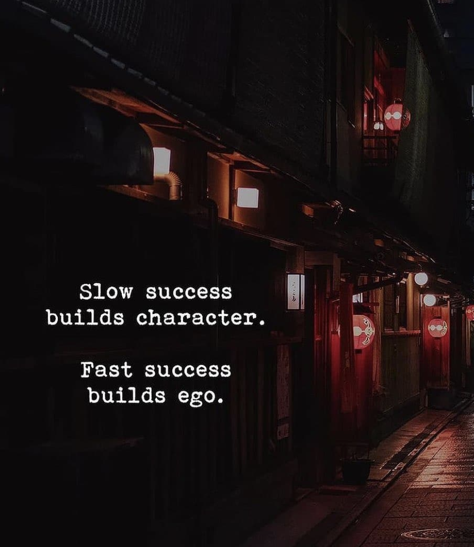 [Image] Slow success builds character. Fast success builds ego.