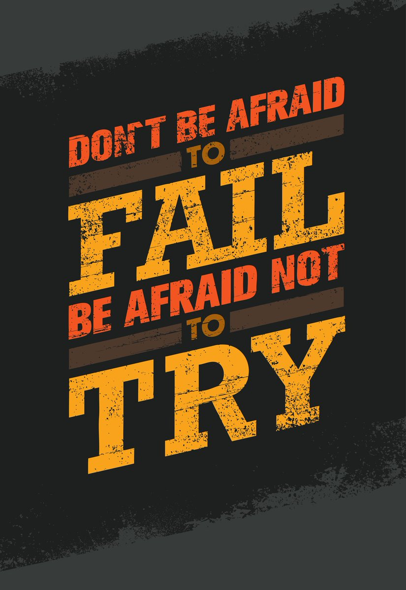 [Image] Don't be afraid to fail, Be afraid not to try.