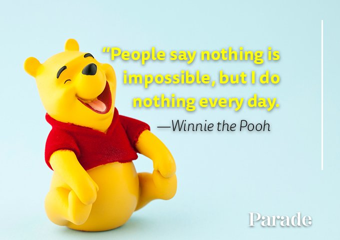 [IMAGE] People say nothing is impossible but i do nothing everyday. -Winnie The Pooh