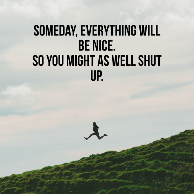 SDMEDAY, EVERYTHING WILL BE NICE. 80 YOU MIGHT AS WELL SHUT UP. A, https://inspirational.ly