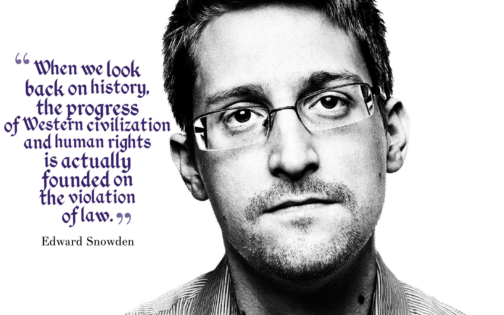 """When we look back on history, the progress of Western civilization and human rights is actually founded on the violation of law.""—Edward Snowden [1728 × 1080] [OC]"