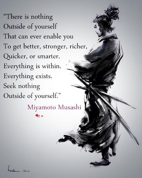"""There is nothing outside yourself…"" – Miyamoto Musashi (400×500)"