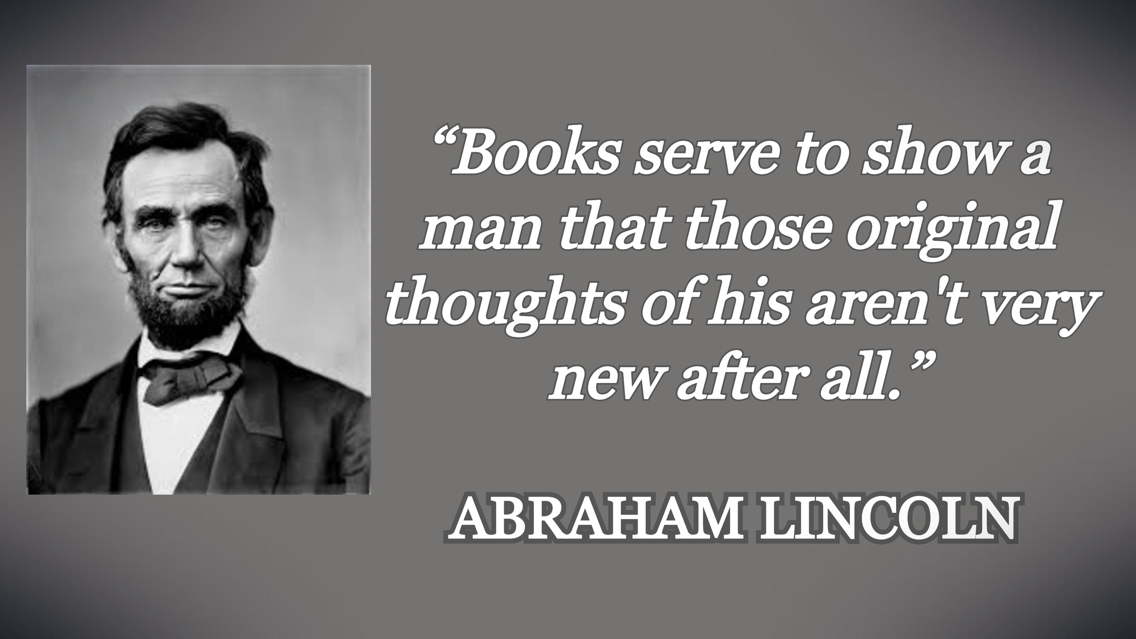 """Books serve to show a man that those original thoughts of his aren't very new after all."" ― Abraham Lincoln [3840×2160]"
