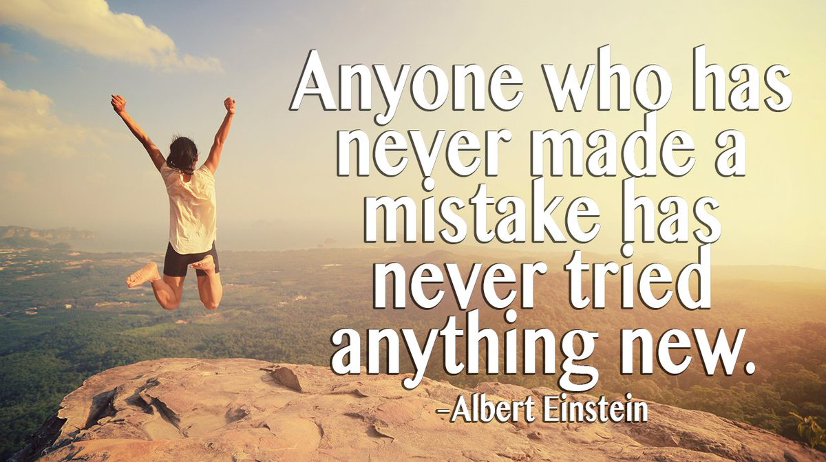 [Image] Anyone who has never made a mistake has never tried anything new.