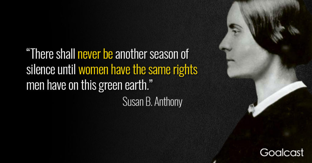 """There shall never be another season of silence until women have the same rights men have on this green earth."" – Susan B. Anthony [1024X538]"
