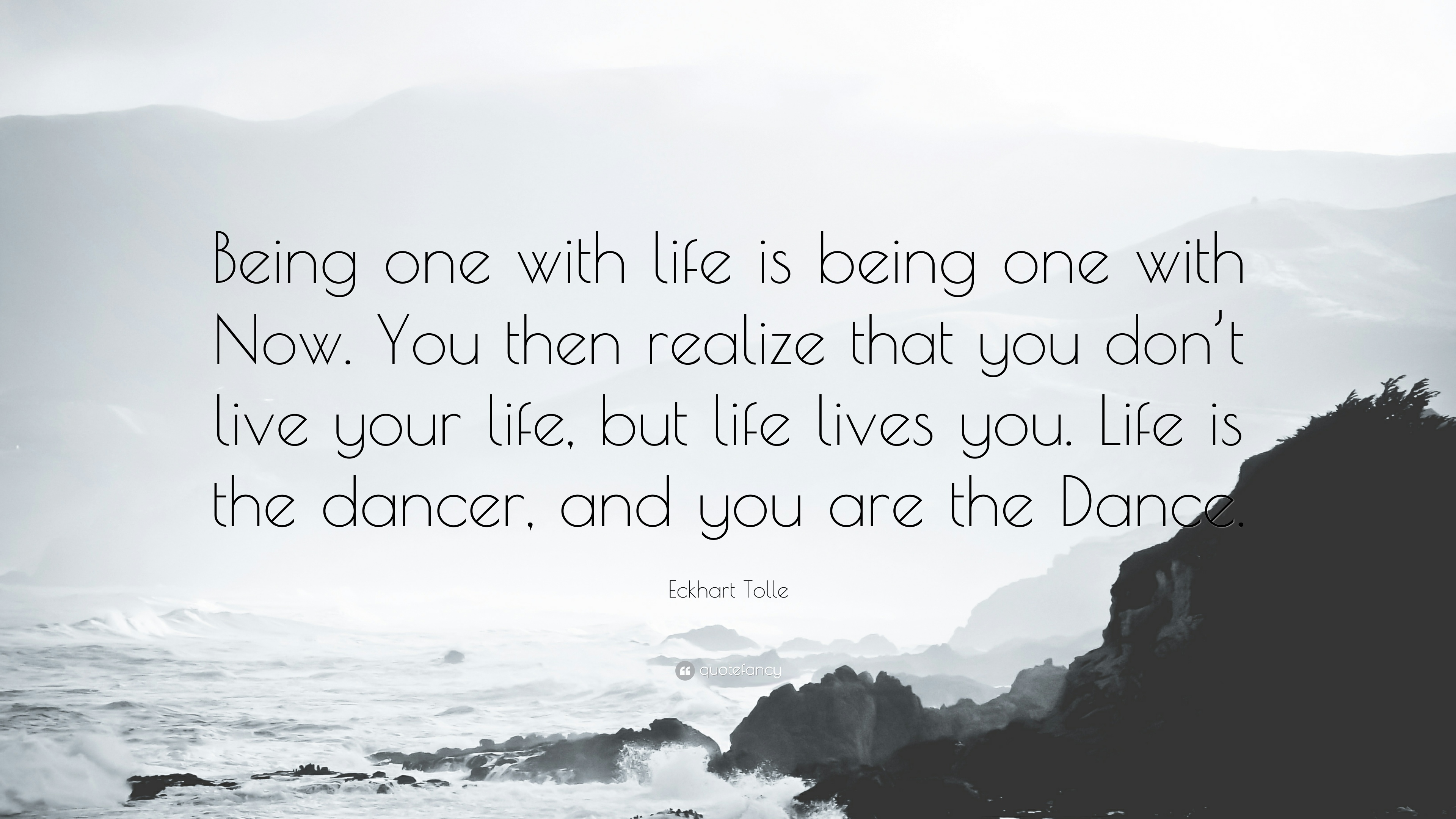 """Being one with life is being one with now. You then realise that you don't live your life, but life lives you. Life is the dancer, and your are the Dance."" – Eckhart Tolle [3840×2160]"