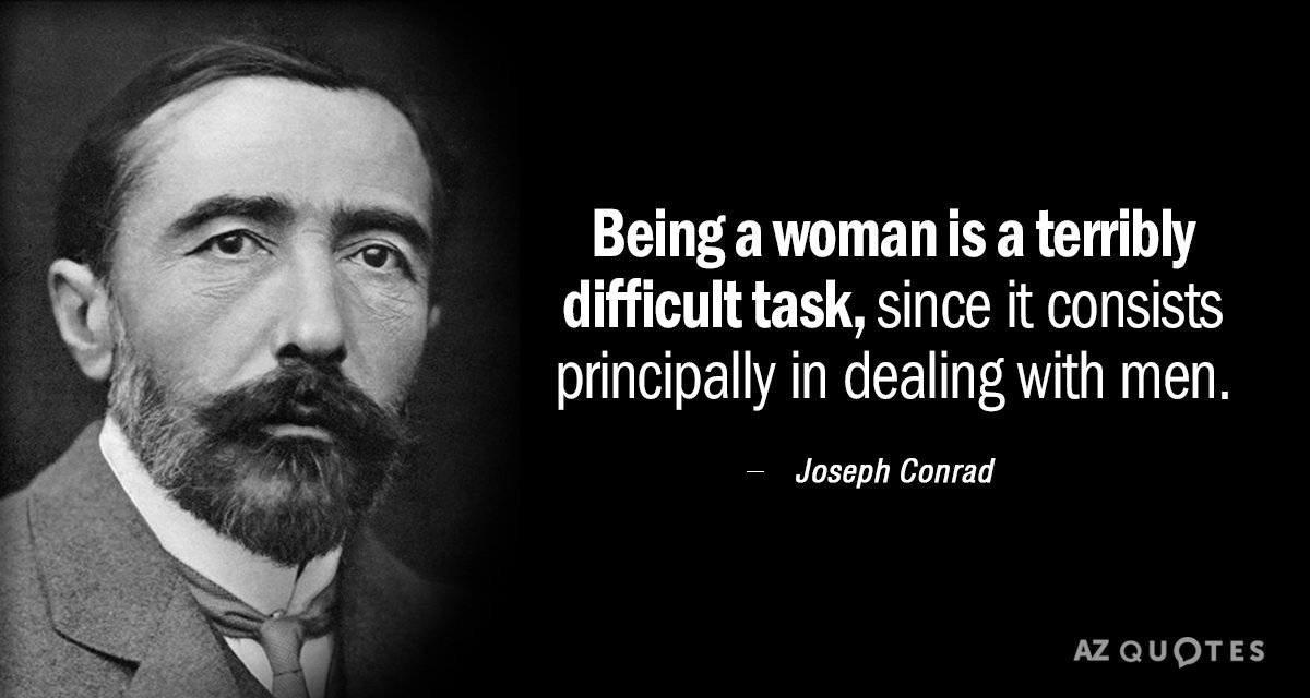 Being a woman is a terribly difficult task, since it consists principally in dealing with men. – Joseph Conrad [1200X640]