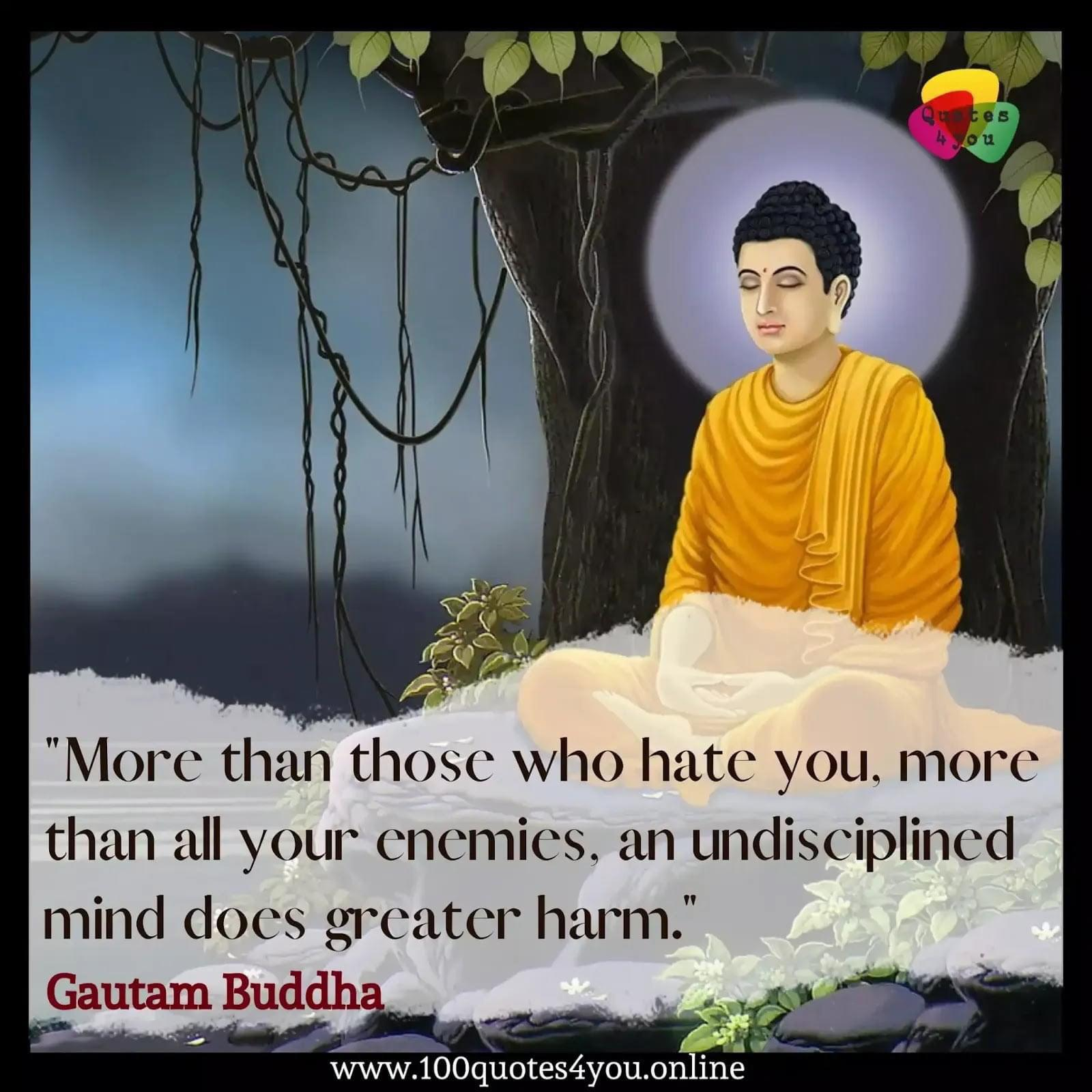 [Image] More than those who hate you, more than all your enemies, an undisciplined mind does greater harm – the Buddha