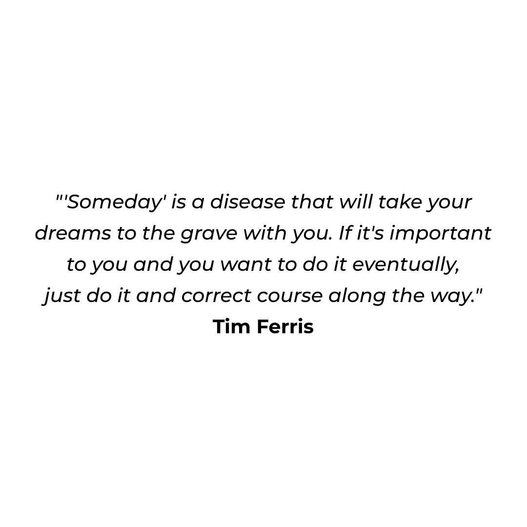 """""""'Someday' is a disease that will take your dreams to the grave with you. If it's important to you and you want to do it eventually, just do it and correct course along the way."""" https://inspirational.ly"""