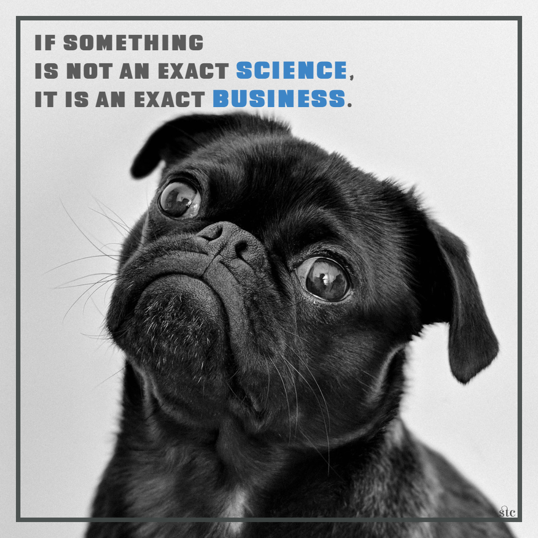 """If something is not an exact science, it is an exact business."" – anonymous [1080 x 1080]"