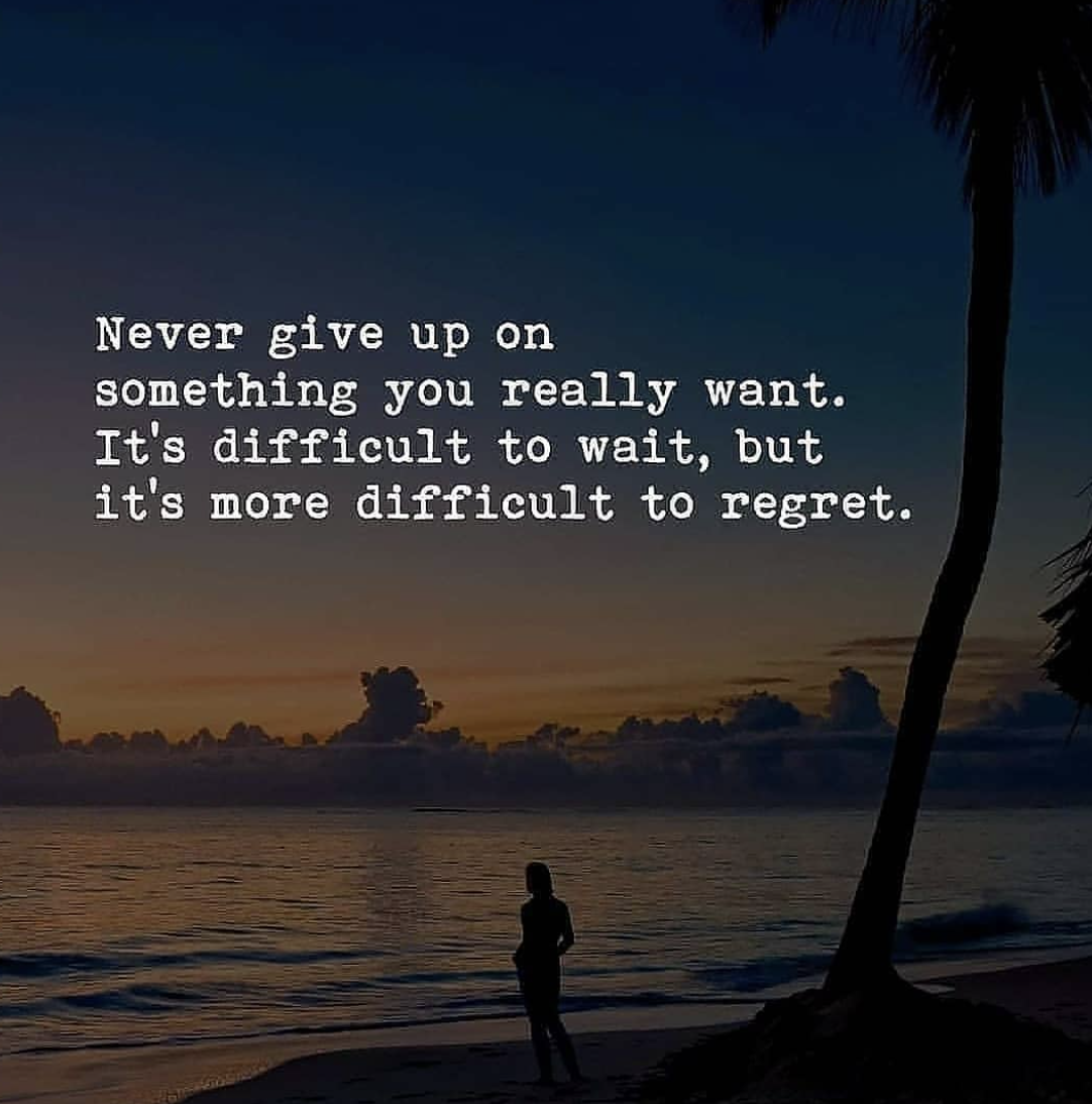 [Image] Never give up on something you really want. It's difficult to wait, but it's more difficult to regret.