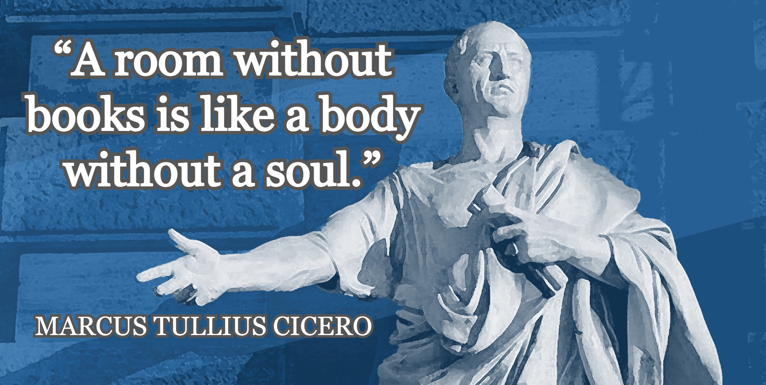 """A room without books is like a body without a soul."" ― Marcus Tullius Cicero [2500×1257]"