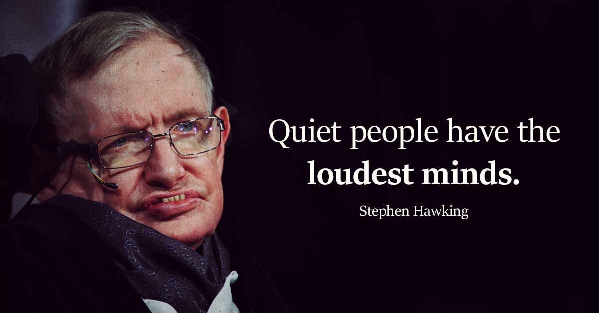 Quiet people have the loudest minds. – Stephen Hawking [1200X628]