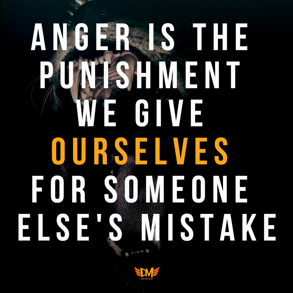 """Anger is the punishment we give ourselves for someone else's mistake."" – Unkown Author [1000×1000]"