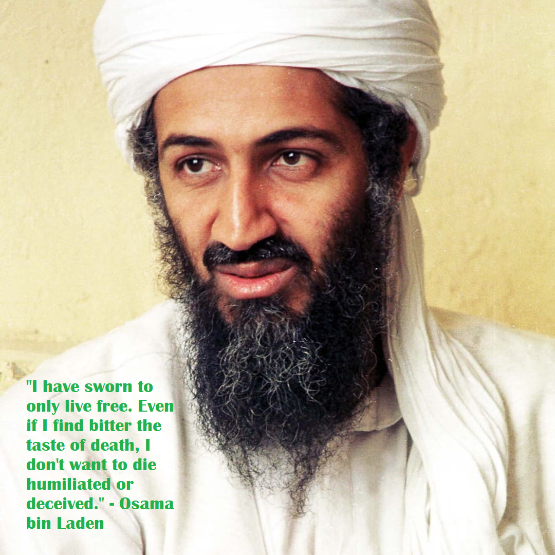 """I have sworn to only live free. Even if I find bitter the taste of death, I don't want to die humiliated or deceived."" – Osama bin Laden [1080×1080]"