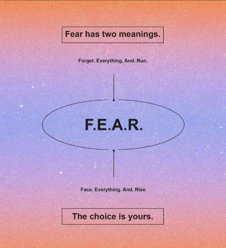 Fear has two meanings. Forget. Everything. And. Run. @9 Face. Everything. And. Rise. The choice is yours. https://inspirational.ly