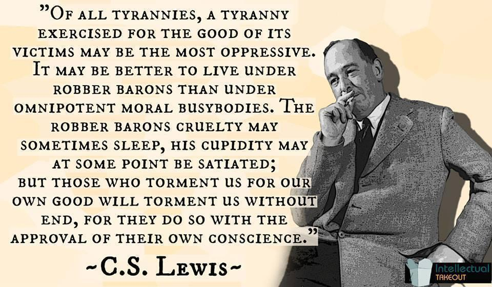 """Of all tyrannies, a tyranny exercised for the good of it's victims may be the most…."" – C.S.Lewis [960×560]"
