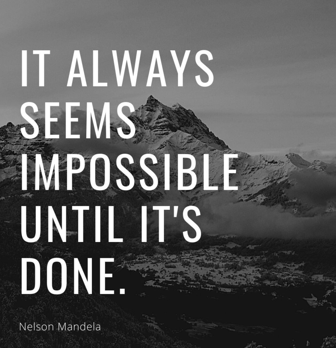 [Image] It always seems impossible until it's done.