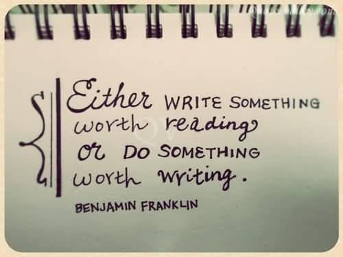 """Either write something worth reading or do something worth writing."" Benjamin Franklin [800 x 800]"