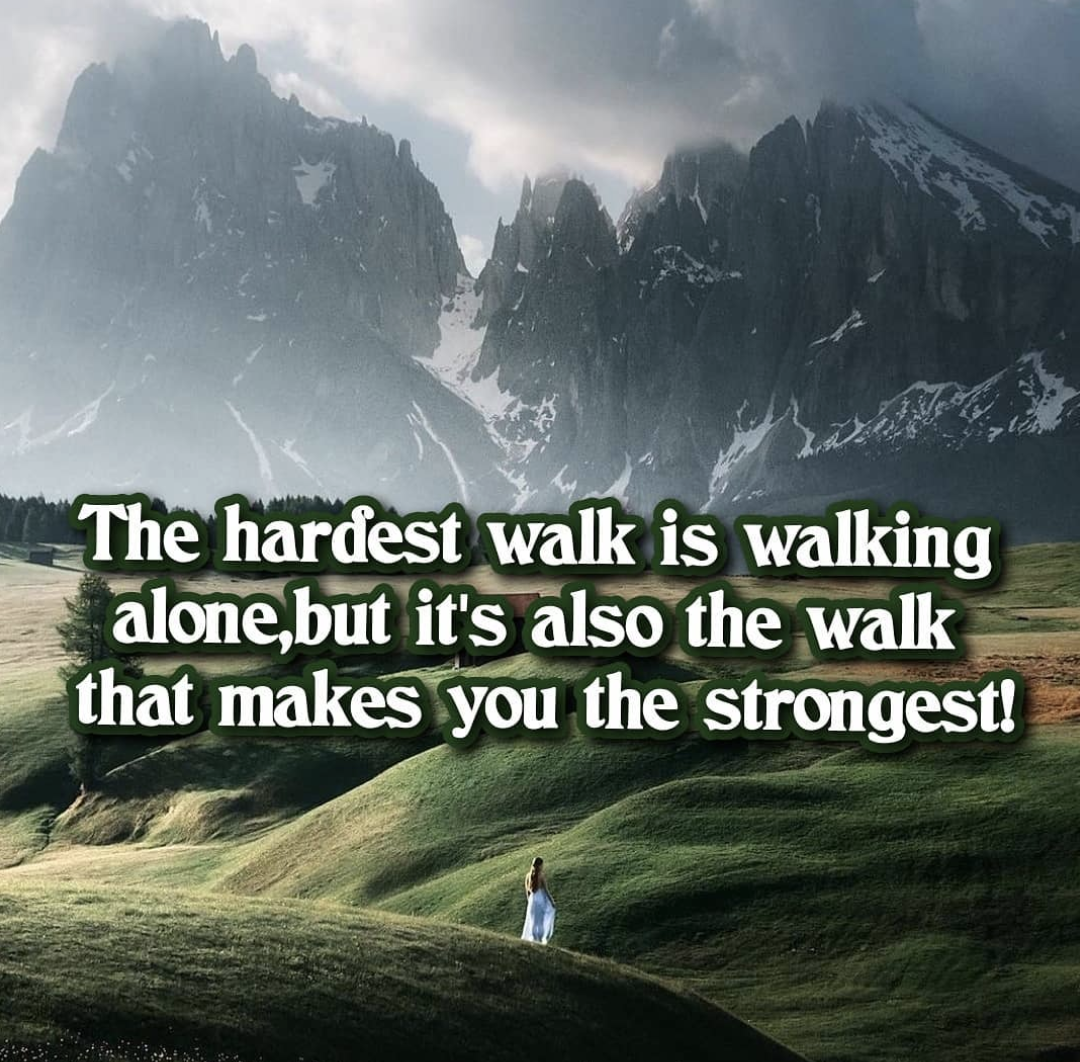 [Image] The hardest walk is walking alone, but it's also the walk that makes you the strongest.