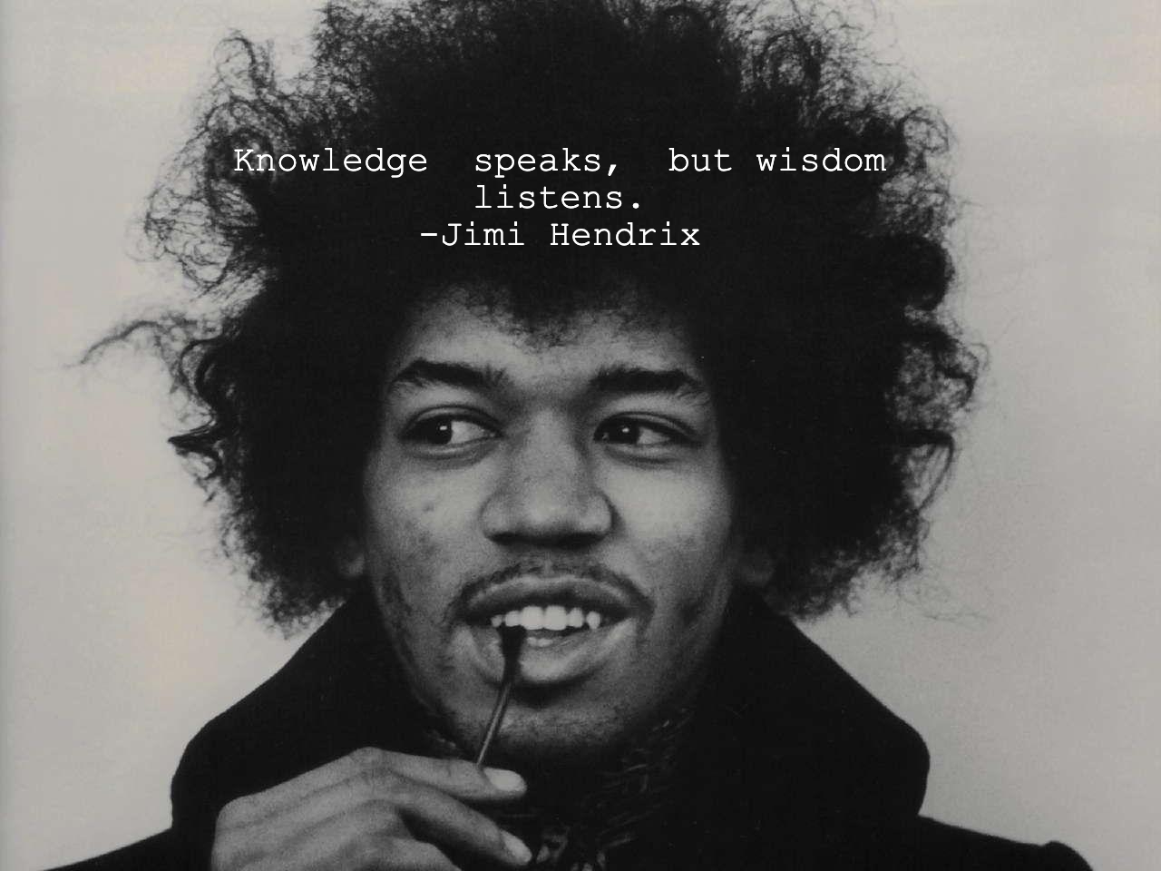 """Knowledge speaks, but wisdom listens.""- Jimi Hendrix [1280×960]"