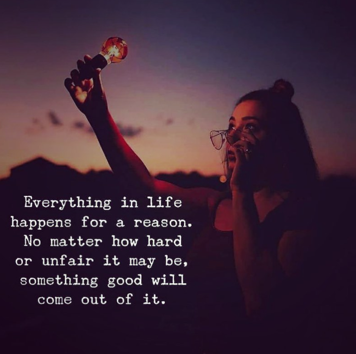 [Image] Everything in life happens for a reason. No matter how hard or unfair it may be, something good will come out of it.