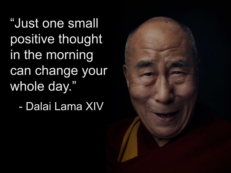"""Just one small positive thought…"" – Dalai Lama XIV [960 x 720]"