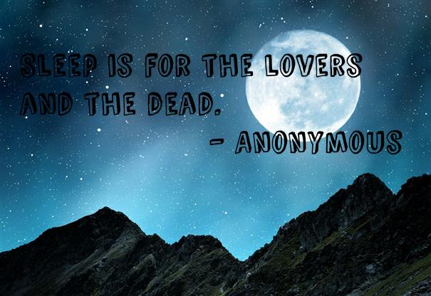 """Sleep is for the lovers and the dead."" – Anonymous 605×416"
