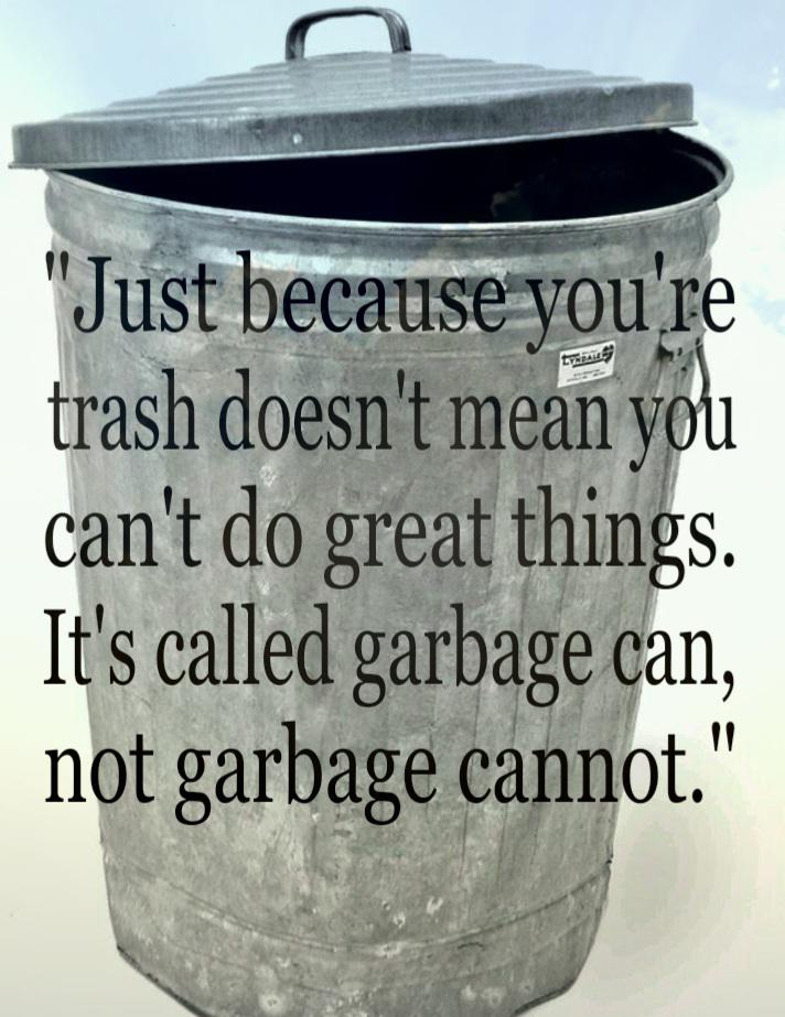 """Just because you're trash doesn't mean you can't do great things. It's called garbage can, not garbage cannot."" – Yunosuke Shigeta [712 x 923]"