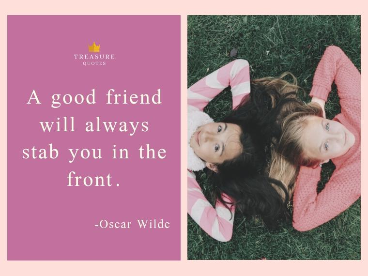 A good friend will always stab you in the front. – Oscar Wilde [760X570]