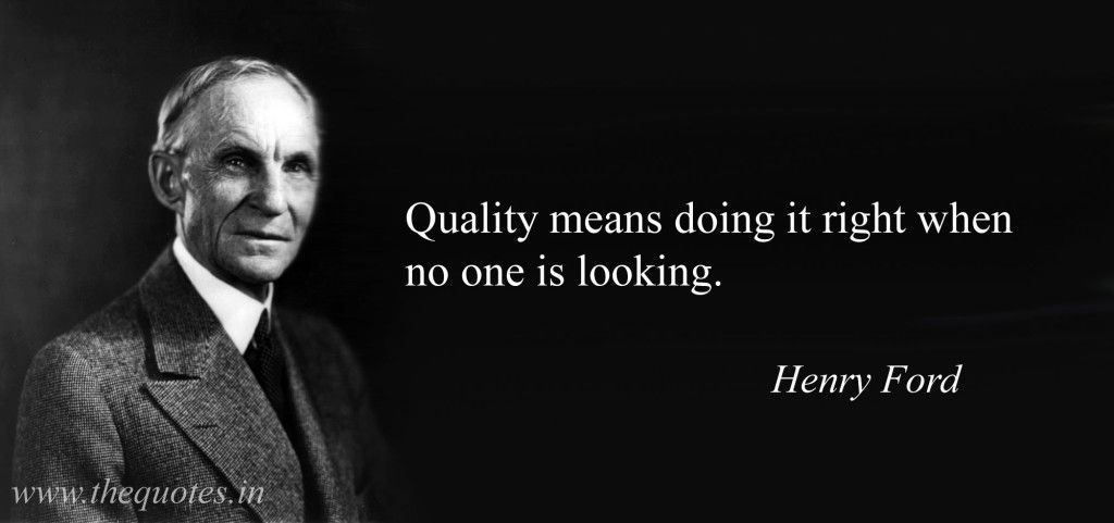 Quality means doing it right when no one is looking. – Henry Ford [1024X481]