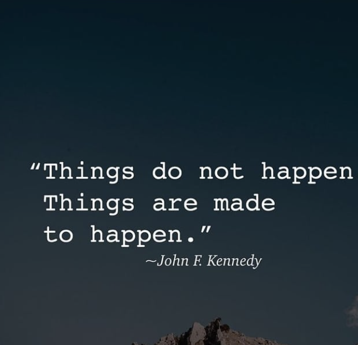 [Image] Things do not happen. Things are made to happen.