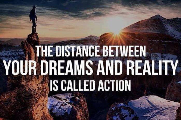 [Image] The distance between your dreams and reality is called action.