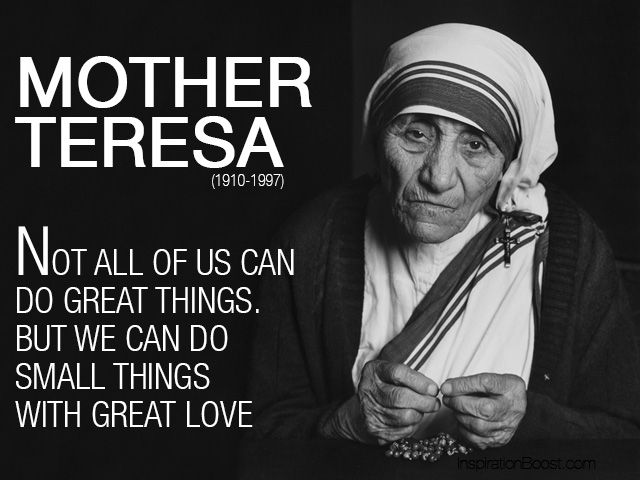 Not all of us can do great things. But we can do small things with great love. -Mother Teresa [640X480]