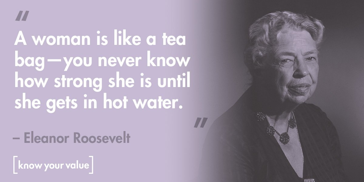 A woman is like a tea bag — you never know how strong she is until she gets in hot water. – Eleanor Roosevelt [1200X600]