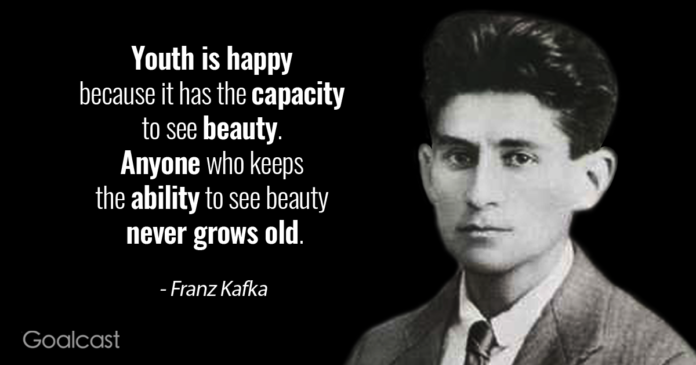 Youth is happy because it has the capacity to see beauty. Anyone who keeps the ability to see beauty never grows old. – Franz Kafka [696X365]