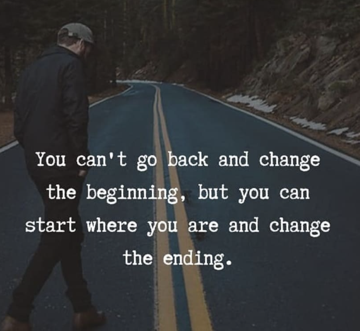 [Image] You can't go back and change the beginning, but you can start where you are and change the ending.