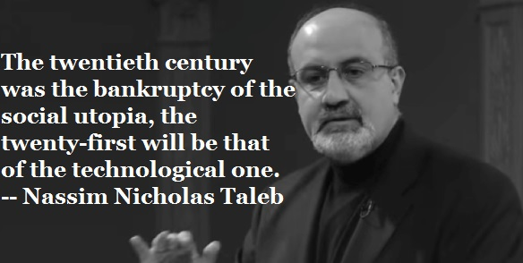 The twentieth century was the bankruptcy of the social utopia, the twenty-first will be that of the technological one. ~ Nassim Nicholas Taleb [OC] [584 x 294]