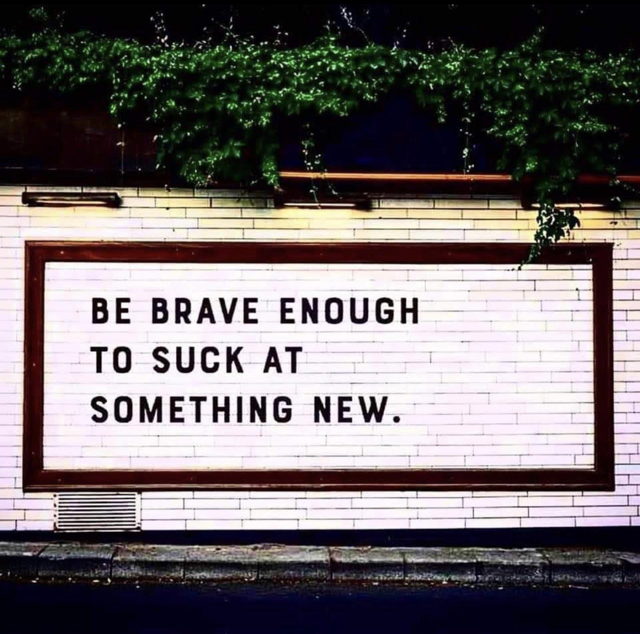 [Image] be brave and excited for new challenges !