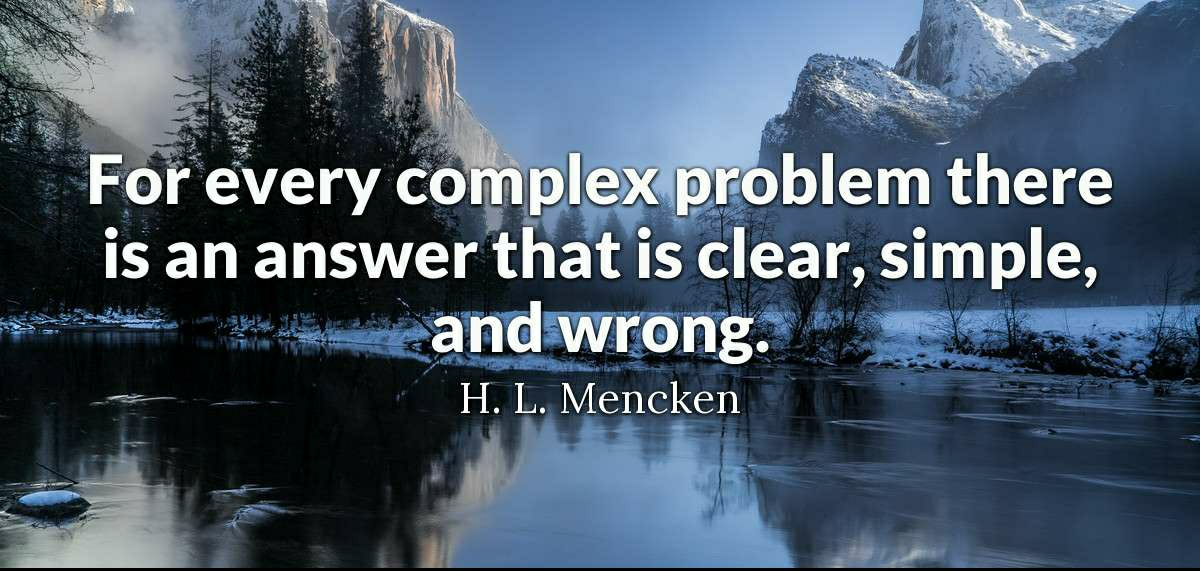 """For every complex problem there is an answer that is clear, simple and wrong""- H.L.Mencken [1200*571 pixels]"