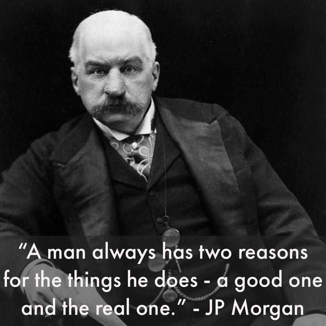 """A man always has two reasons for the things he does – a good one and the real one."" – JP Morgan [1080 x 1080]"