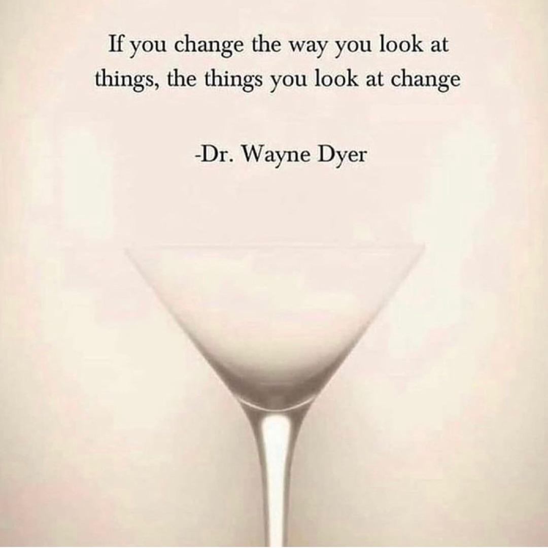 If You Change The Way You Look At Things, The Things You Look At Change -Dr. Wayne Dyer 'V https://inspirational.ly