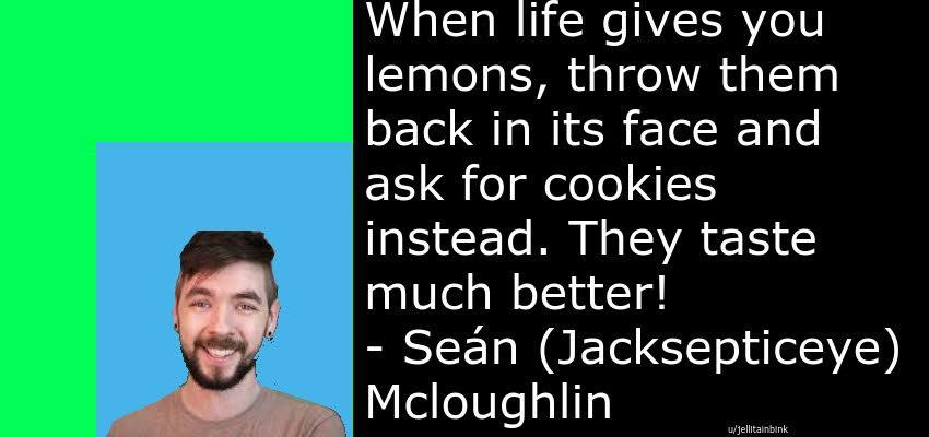 """When life gives you lemons…"" -Jacksepticeye (850 * 400)"