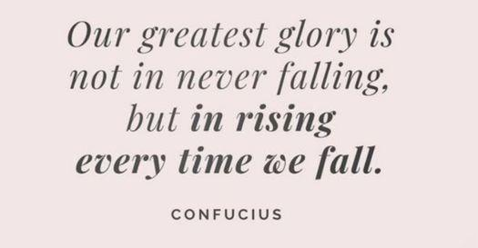"[Image] ""Our greatest glory is not in never falling, but in rising every time we fall."" ~Confucius"