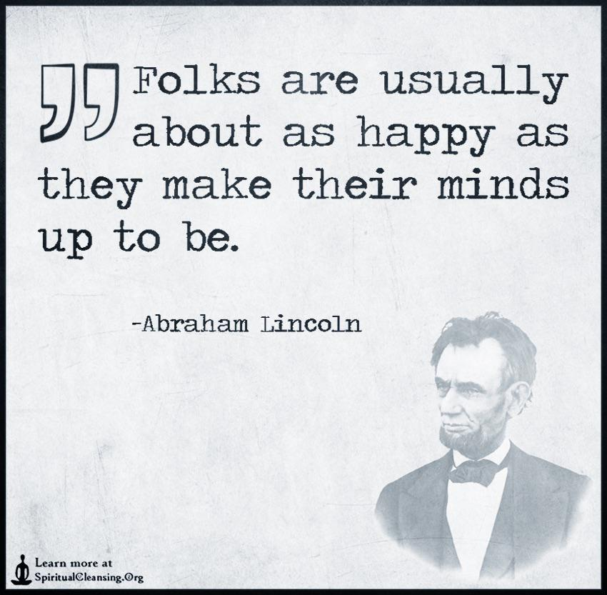 """Folks are usually about as happy . . ."" – Abraham Lincoln [850×833]"